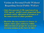 victim on personal profit without regarding social public welfare