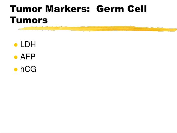 Tumor Markers:  Germ Cell Tumors