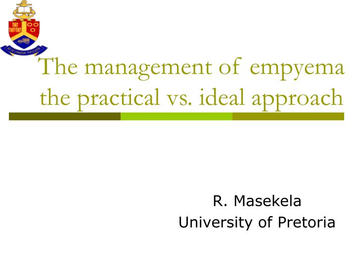 the management of empyema the practical vs ideal approach n.