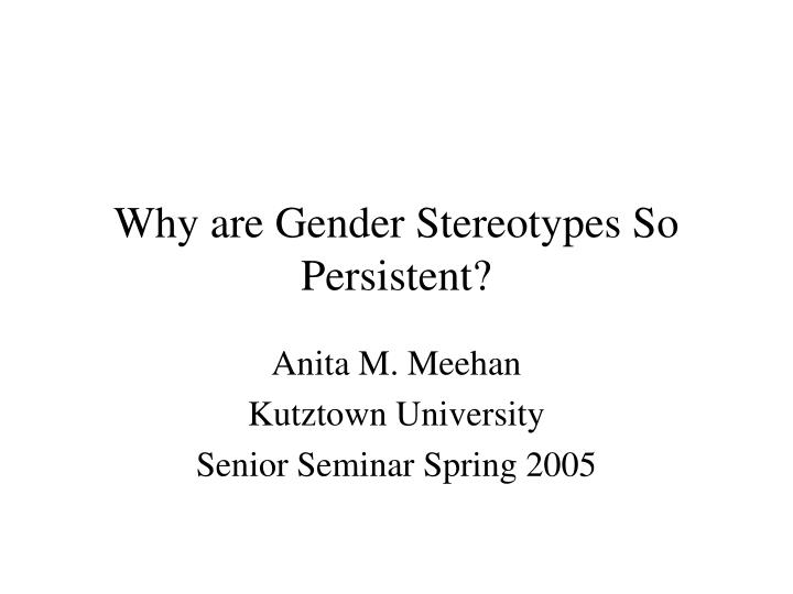 why are gender stereotypes so persistent n.