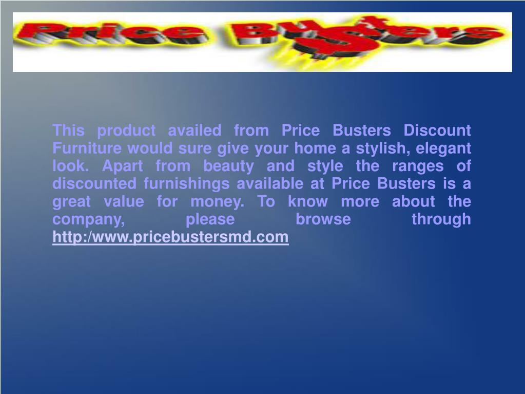 This product availed from Price Busters Discount Furniture would sure give your home a stylish, elegant look. Apart from beauty and style the ranges of discounted furnishings available at Price Busters is a great value for money. To know more about the company, please browse through