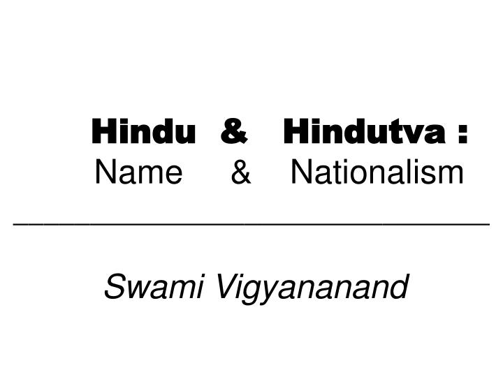 hindu hindutva name nationalism swami vigyananand n.