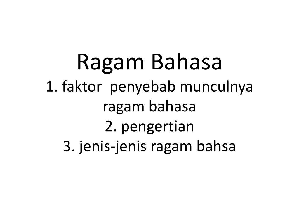 ragam bahasa 1 faktor penyebab munculnya ragam bahasa 2 pengertian 3 jenis jenis ragam bahsa l.