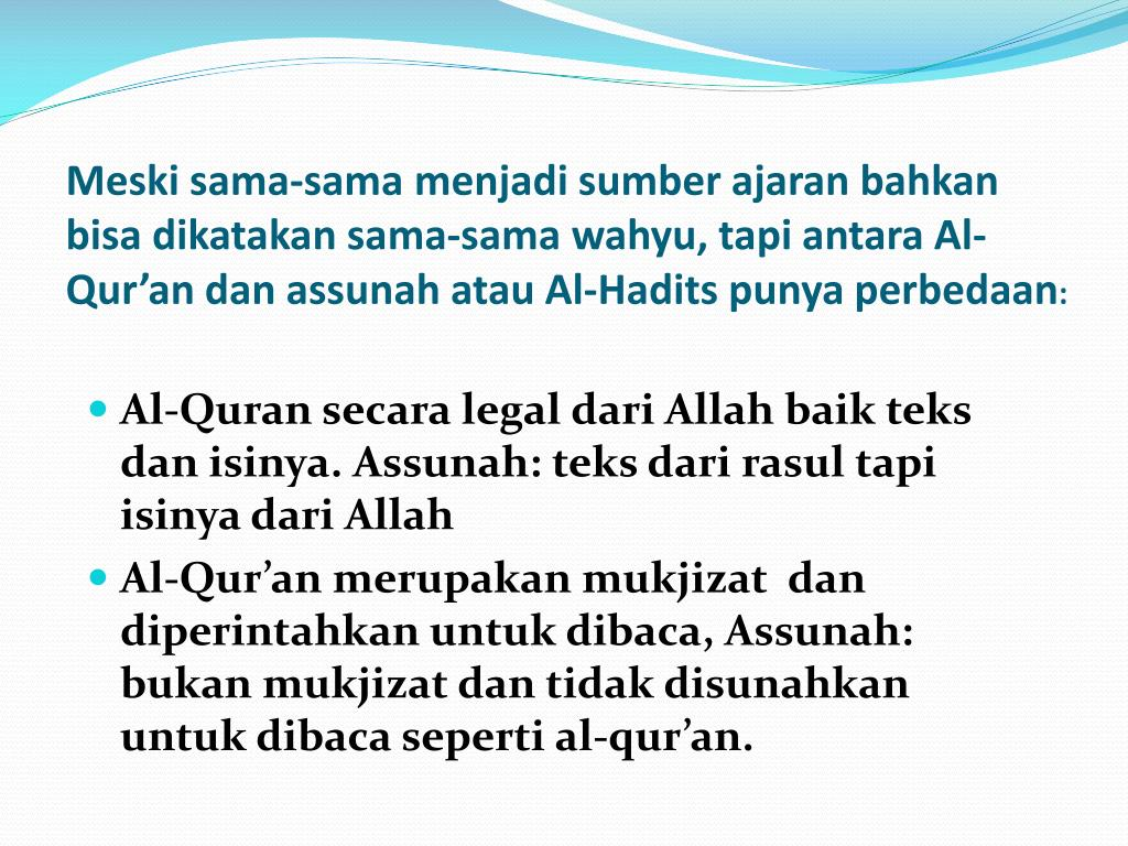 Meski sama-sama menjadi sumber ajaran bahkan bisa dikatakan sama-sama wahyu, tapi antara Al-Qur'an dan assunah atau Al-Hadits punya perbedaan