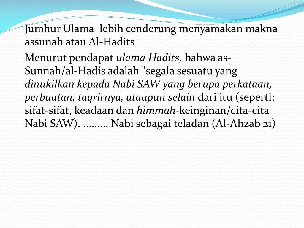 Jumhur Ulama  lebih cenderung menyamakan makna assunah atau Al-Hadits
