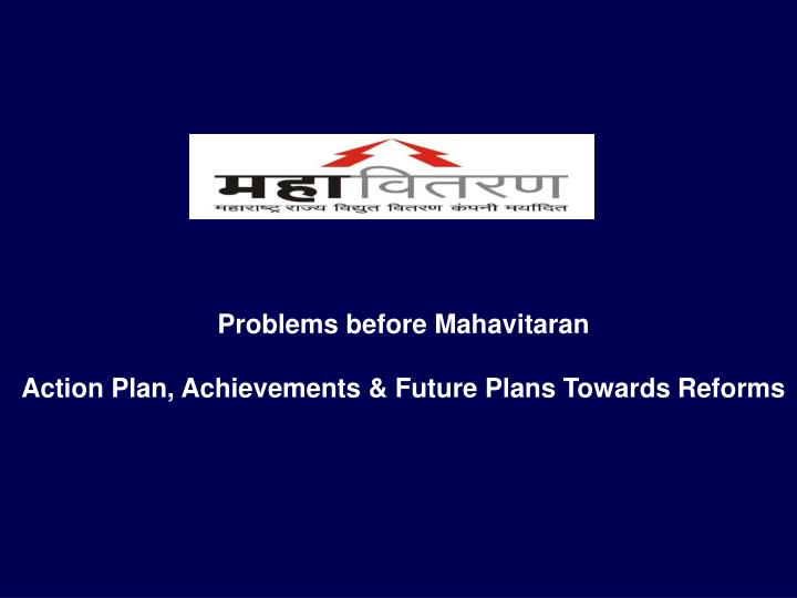 problems before mahavitaran action plan achievements future plans towards reforms n.