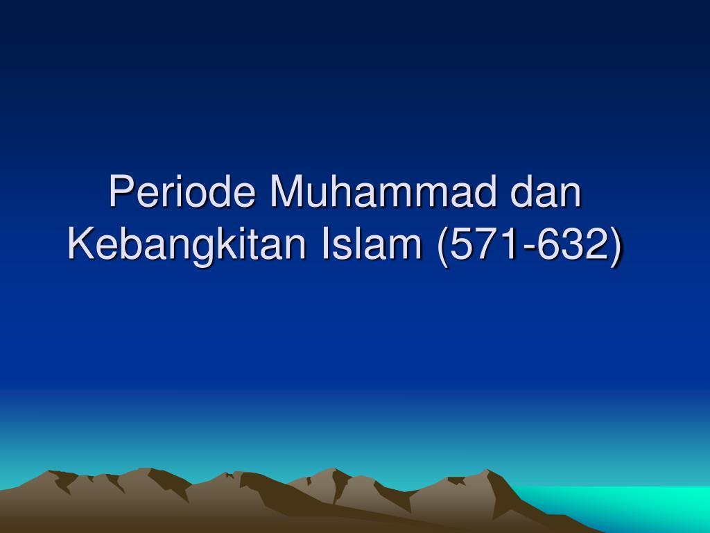 periode muhammad dan kebangkitan islam 571 632 l.