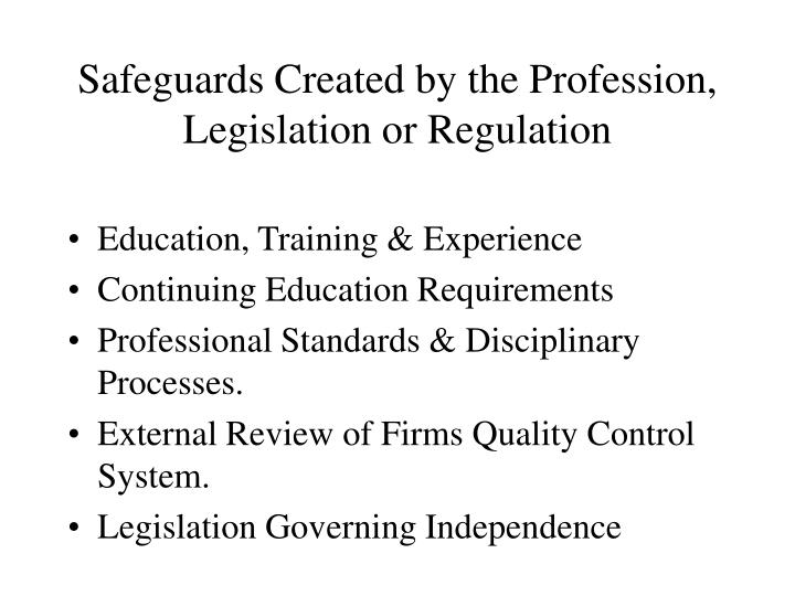 Safeguards Created by the Profession, Legislation or Regulation