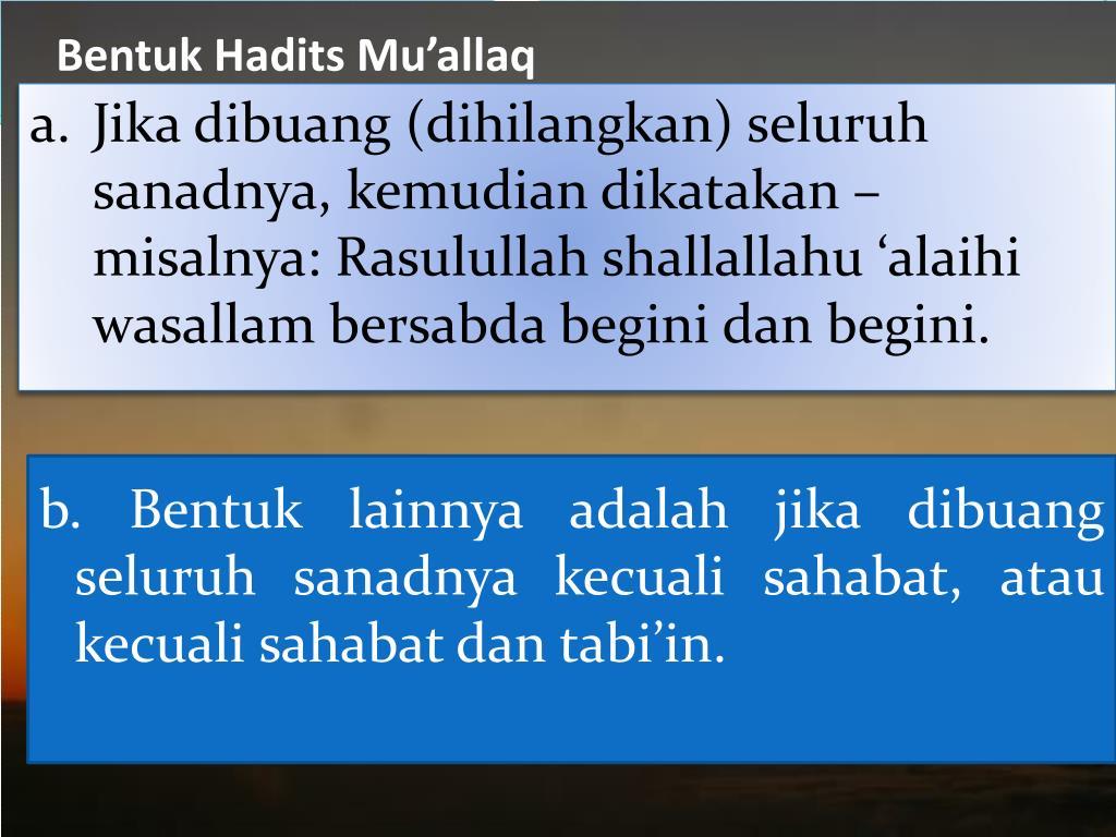 Jika dibuang (dihilangkan) seluruh sanadnya, kemudian dikatakan –misalnya: Rasulullah shallallahu 'alaihi wasallam bersabda begini dan begini.