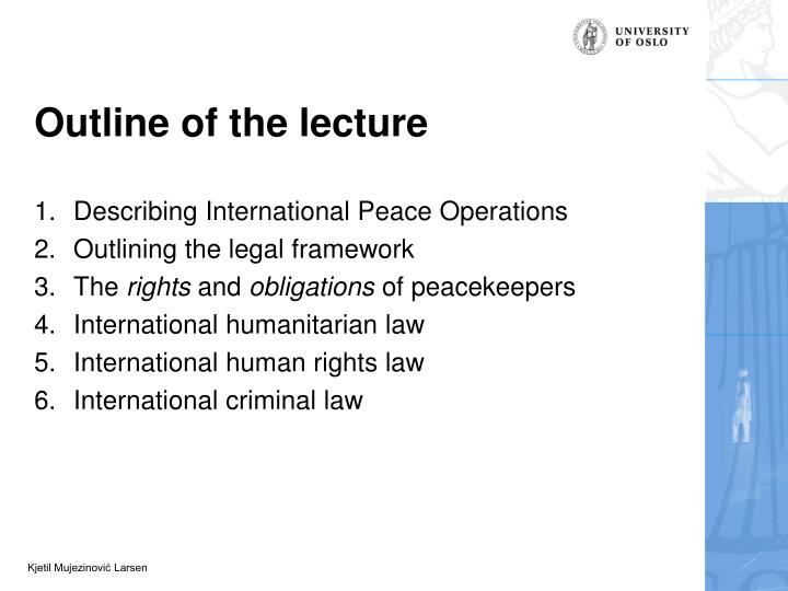 international law outline International law is the set of rules generally regarded and accepted as binding in relations between states and between nations it serves as a framework for the practice of stable and organized international relations.