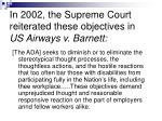 in 2002 the supreme court reiterated these objectives in us airways v barnett