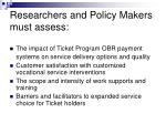 researchers and policy makers must assess