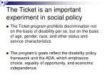 the ticket is an important experiment in social policy