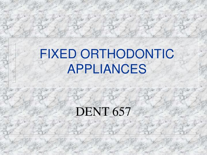 fixed orthodontic appliances n.