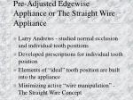 pre adjusted edgewise appliance or the straight wire appliance