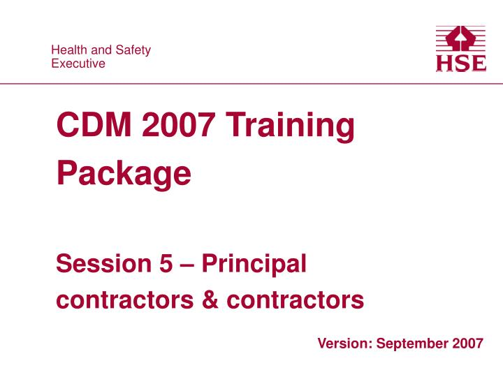 cdm 2007 training package session 5 principal contractors contractors n.