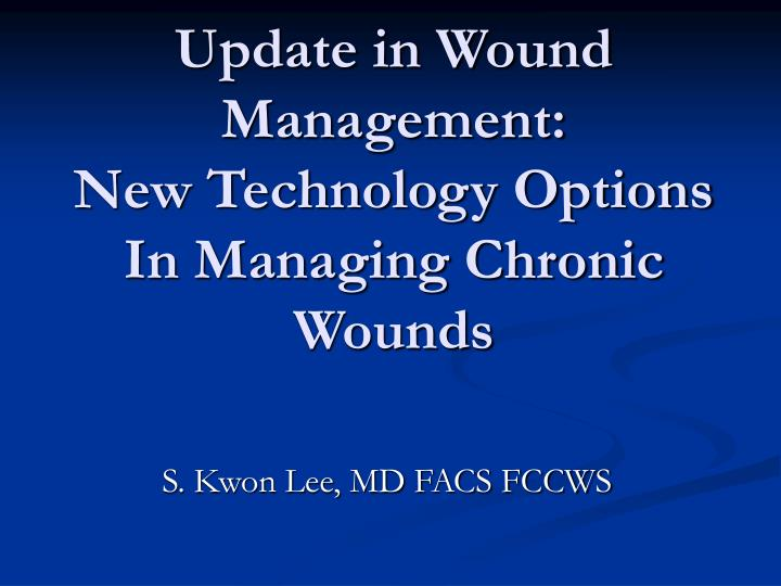 update in wound management new technology options in managing chronic wounds n.