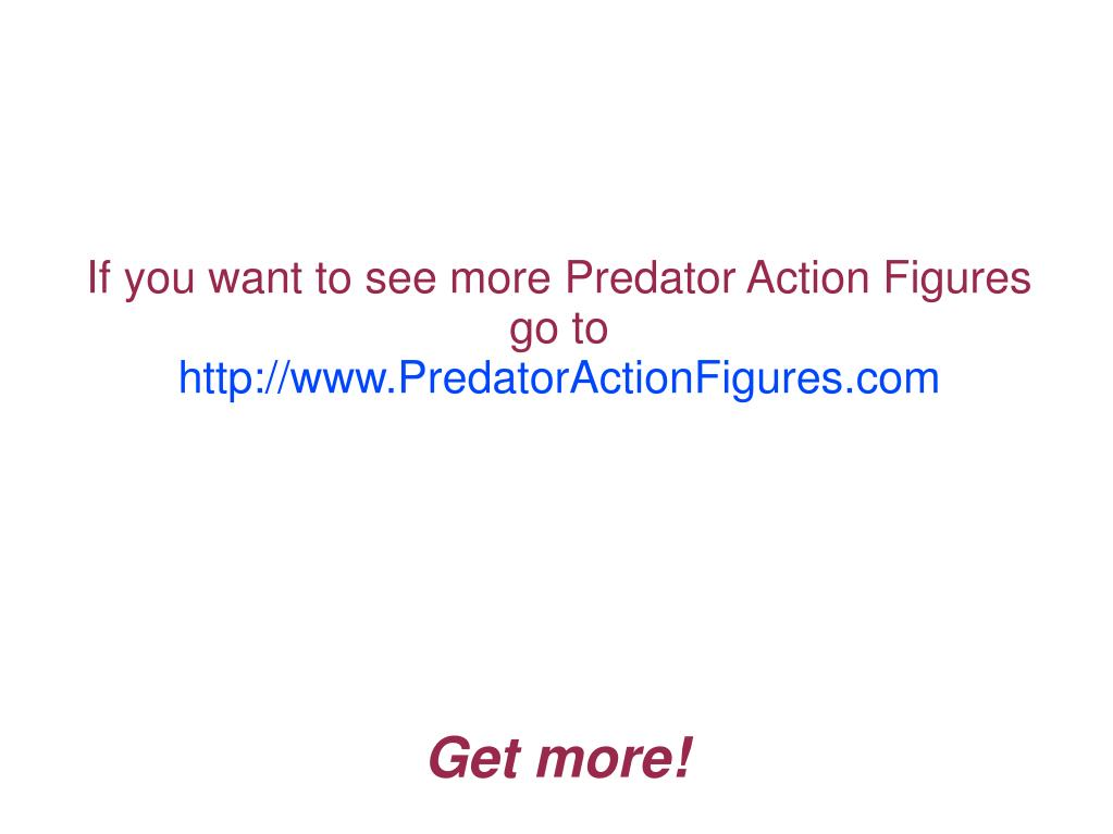 If you want to see more Predator Action Figures go to
