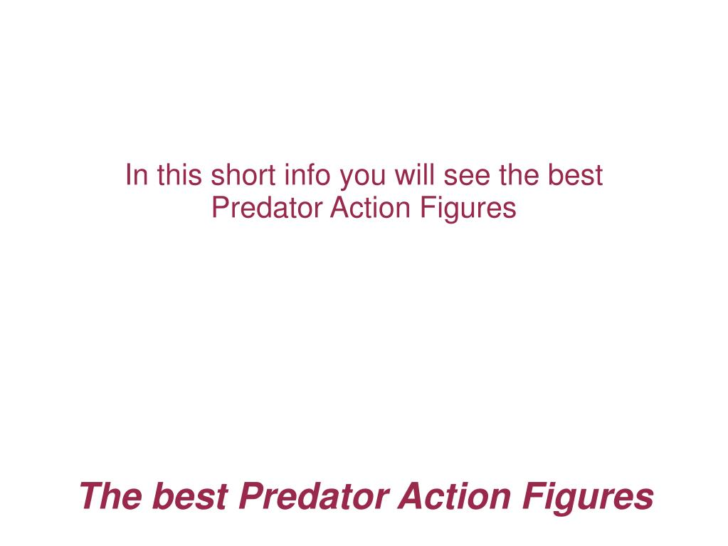 in this short info you will see the best predator action figures l.