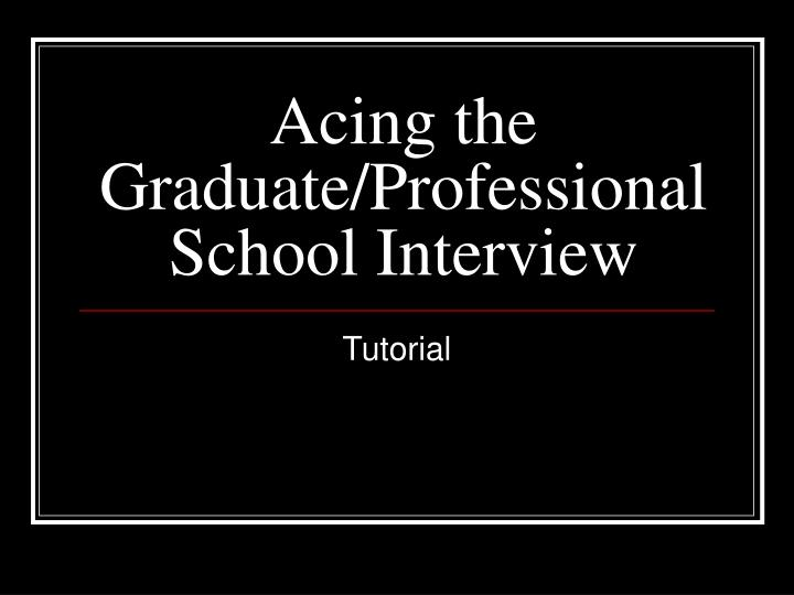 acing the graduate professional school interview n.