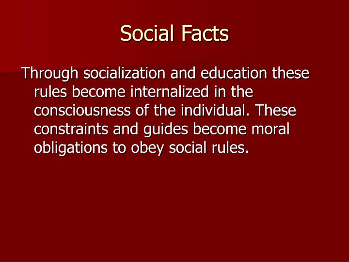 "social facts Essay on the theory of social facts – the concept of ""social facts"" assumes importance in durkheimian sociology in fact, durkheim has even defined sociology as a science of social facts."