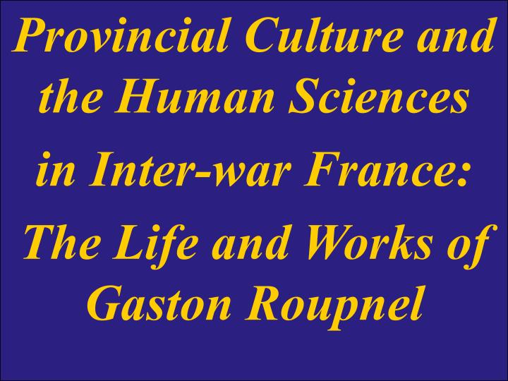 provincial culture and the human sciences in inter war france the life and works of gaston roupnel n.