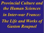 provincial culture and the human sciences in inter war france the life and works of gaston roupnel