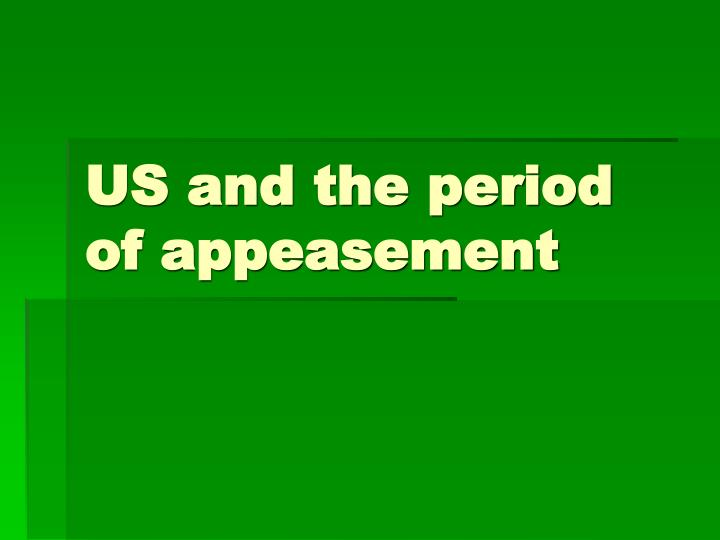 us and the period of appeasement n.