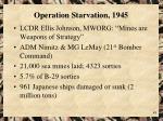 operation starvation 1945