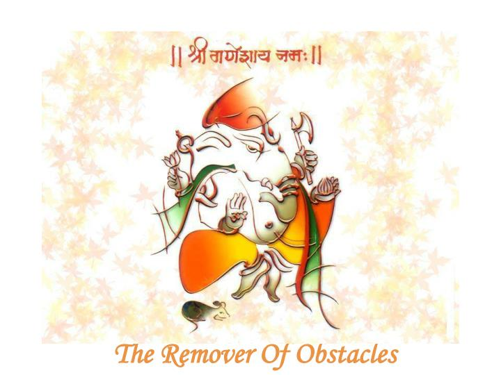 the remover of obstacles n.
