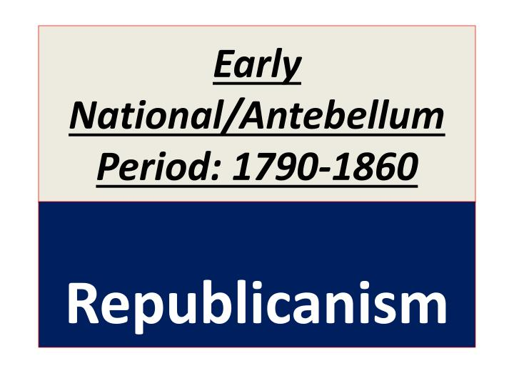 early national antebellum period 1790 1860 n.