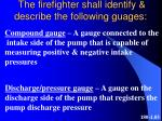 the firefighter shall identify describe the following guages