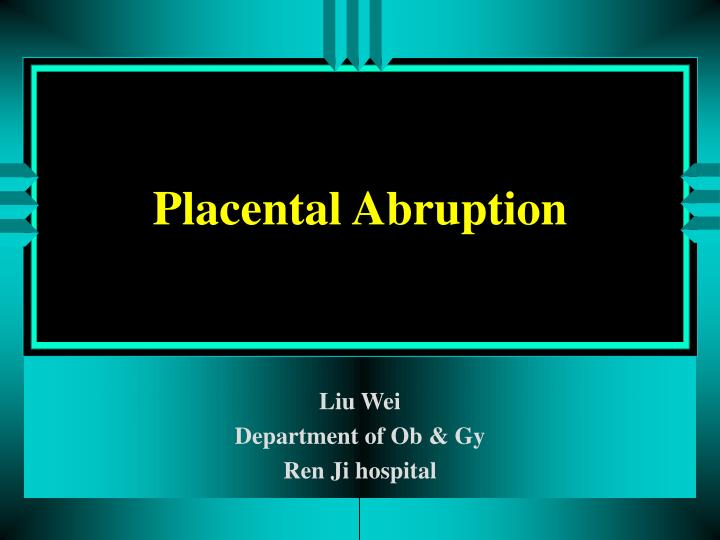 placental abruption n.