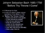 johann sebastian bach 1685 1750 before thy throne i come