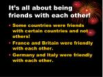 it s all about being friends with each other