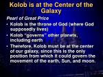 kolob is at the center of the galaxy