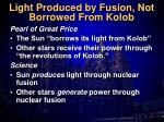 light produced by fusion not borrowed from kolob