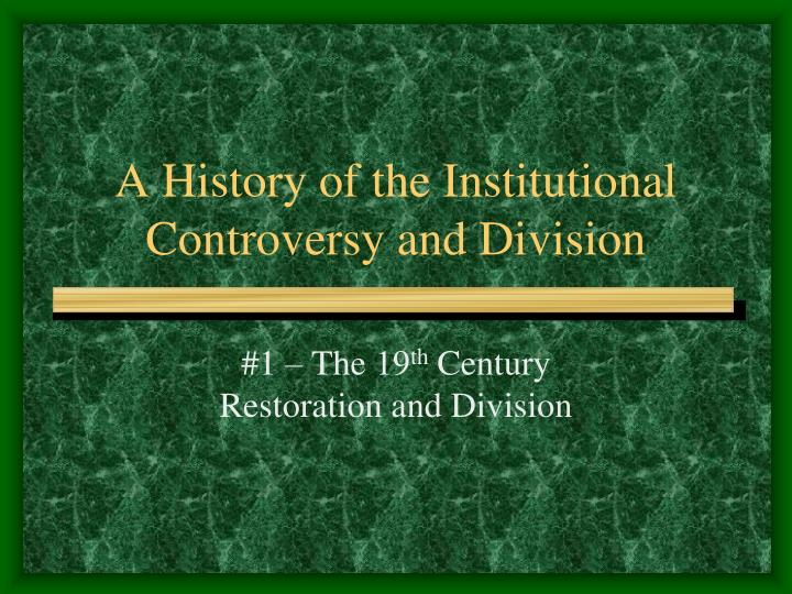 a history of the institutional controversy and division n.