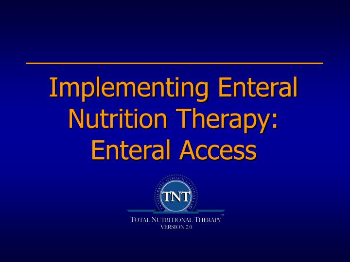 implementing enteral nutrition therapy enteral access n.