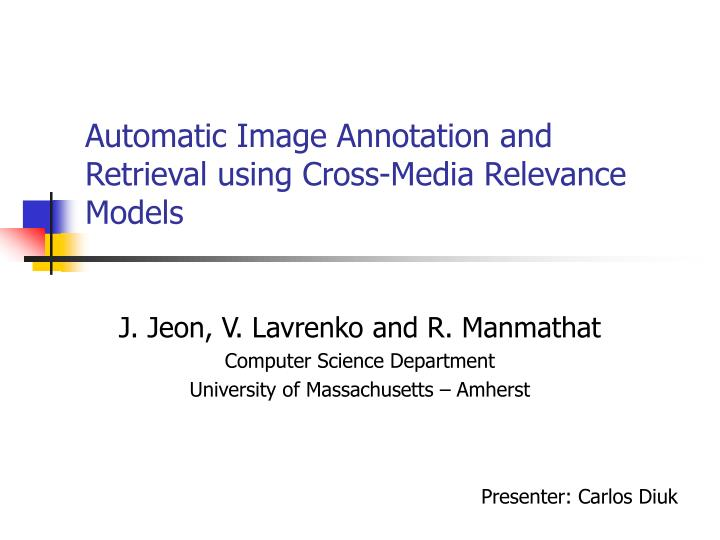 automatic image annotation and retrieval using cross media relevance models n.