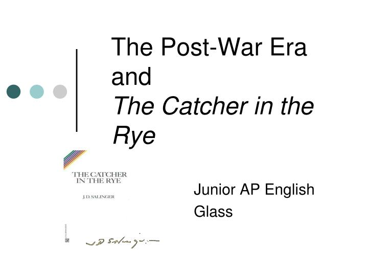 the post war era and the catcher in the rye n.