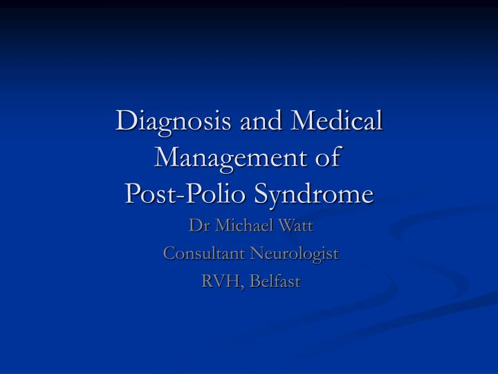 diagnosis and medical management of post polio syndrome n.