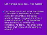 not working class but the masses