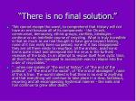 there is no final solution