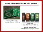 more low weight moist snuff