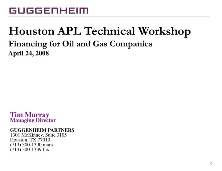 houston apl technical workshop financing for oil and gas companies april 24 2008 n.