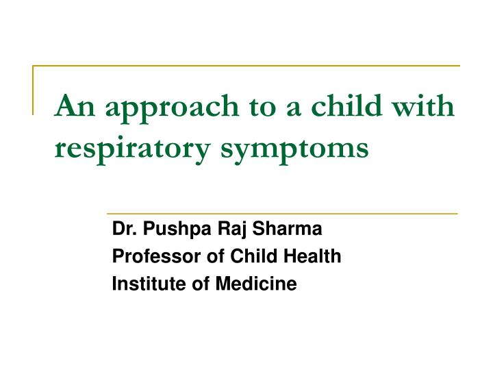 an approach to a child with respiratory symptoms n.