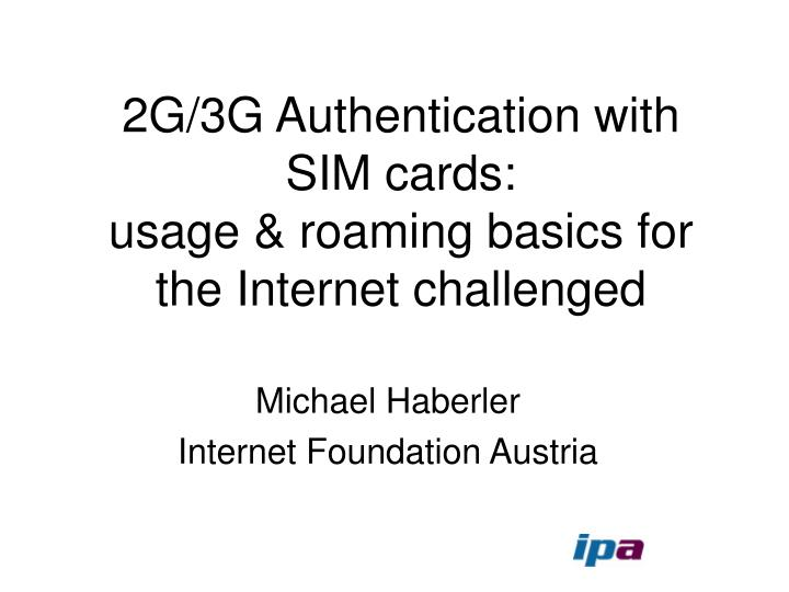 2g 3g authentication with sim cards usage roaming basics for the internet challenged n.