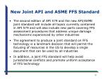 new joint api and asme ffs standard1