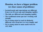 houston we have a bigger problem or clear causes of problems